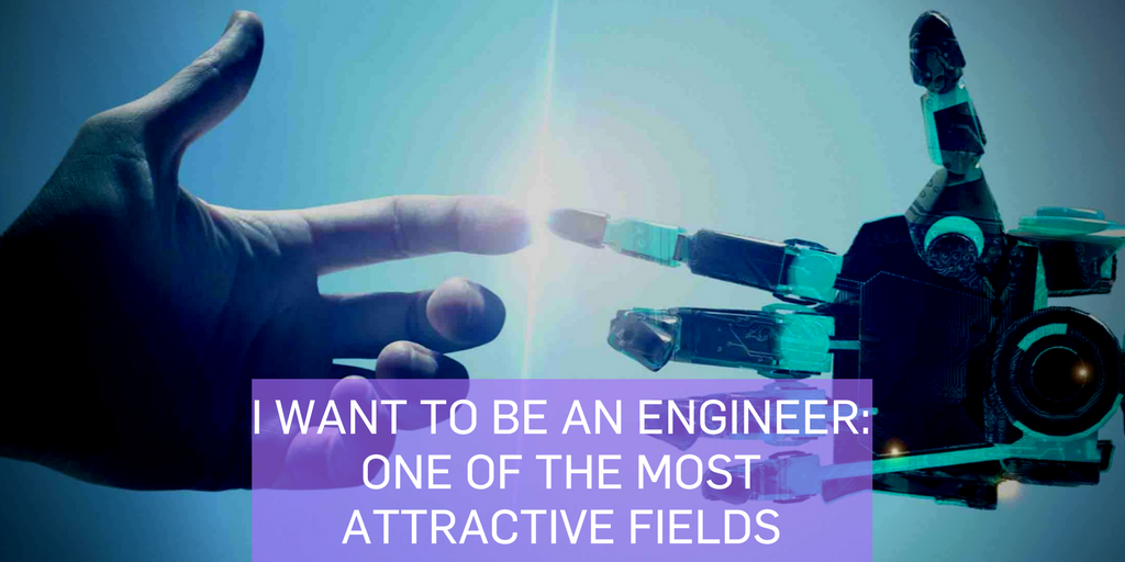 I WANT TO BE AN ENGINEER ONE OF THE MOST ATTRACTIVE FIELDS
